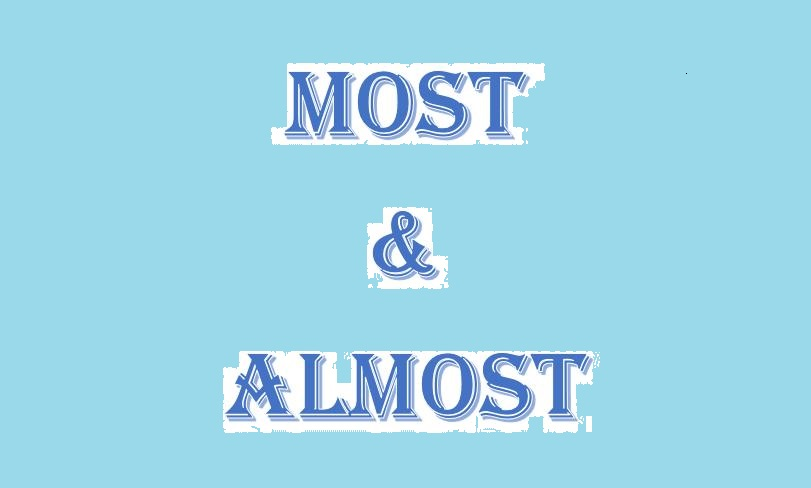 MOST & ALMOST